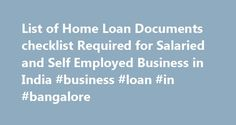 List of Home Loan Documents checklist Required for Salaried and Self Employed Business in India #business #loan #in #bangalore http://autos.nef2.com/list-of-home-loan-documents-checklist-required-for-salaried-and-self-employed-business-in-india-business-loan-in-bangalore/  # List of Home Loan Documents Required If you are looking for a Home Loan from a bank in India, you would require the following Home Loan Documents to process your Home loan application. We process Home loans in major…