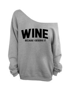 Inspired by kim hawley.  Wine - Because I Deserve It - Oversized Off the Shoulder Sweatshirt - Gray