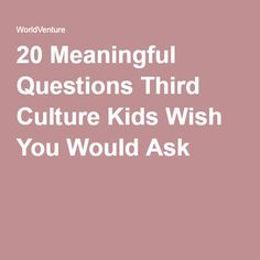 Want to get to know a TCK but don't know how to start the conversation?  Mission organization WORLDVENTURE gives 20 questions, suggested by TCKs themselves, that would open up the conversation rather than shutting it down. A valuable list if you want to get to know a missionary kid or, with a couple of MK-specific exceptions, any kind of TCK. [Pin by Heidi Tunberg, TCK Care, ReachGlobal]