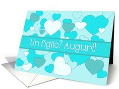 un figlio, italian Baby Boy Congratulations Blue Hearts card  Another digital art design by Studio Porto Sabbia! This card is also available as a birth announcement ( also in some non-engish languages) and as a Christening invitation. For a baby girl, look for the pink version of this card. Text: A boy in italian/Congratulations on your new arrival