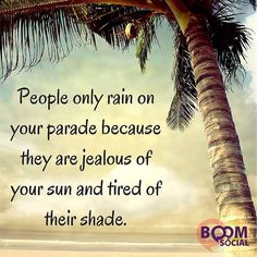 Sad but true...people only rain on your parade because they are tired of their shade. REMEMBER this  http://ift.tt/1H6hyQe Facebook/smpsocialmediamarketing Twitter @smpsocialmedia