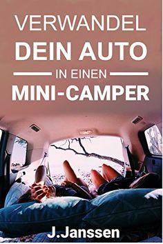Verwandel dein Auto in einen Minicamper: Bauanleitung für den Camping- Ausbau deines Fahrzeugs- In einfachen Schritten zum Campervan von [Janßen- Golz, Jörg]