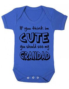 If you think I`m cute see my Grandad  Bodysuit Vest  Babies Gift Shower onesie