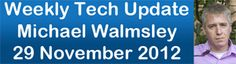 Weekly Tech Update with Michael Walmsley (29 November 2012)