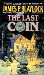 James P. Blaylock The Last Coin - Funny, dark. I don't even remember how many times I've read it. One of my favorite books ever.