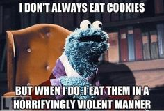 "It should really read, ""Me don't always eat cookies..."""