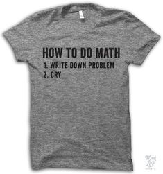 How to do math 1. Write problem down 2. Cry