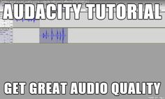 How to get Great Sound using Audacity Audio Editor