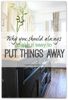 Making things easier to put away than they are to get out will transform the way your home works for you - find out more here...
