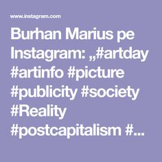 """Burhan Marius pe Instagram: """"#artday #artinfo #picture #publicity #society #Reality #postcapitalism #democracy #newmedia #onlinegallery #colector #likeforfollow …"""" New Media, Online Gallery, Art Day, Pictures, Instagram, Photos, Resim, Clip Art"""