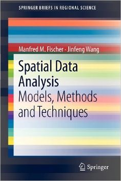 Spatial data analysis : models, methods and techniques / Manfred M. Fischer, Jinfeng Wang