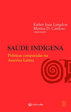 Saúde indígena: políticas comparadas na América Latina  Esther Jean Langdon, Marina D. Cardoso Florianópolis:  UFSC, 2015 http://cataleg.ub.edu/record=b2175787~S1*cat