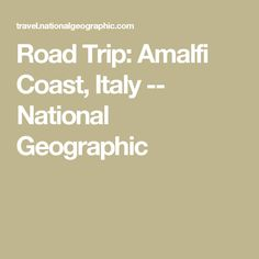 Road Trip: Amalfi Coast, Italy -- National Geographic