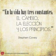 """""""En la vida hay tres constantes:  el cambio, la elección y los principios.""""  Stephen Covey #frases #inspiracion"""