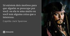 Só existem dois motivos para que alguém se preocupe por você: ou ela te ama… I Am Sad, Film Books, Jack Sparrow, Sad Girl, Pirates Of The Caribbean, Johnny Depp, Girls Best Friend, Life Lessons, Insta Like
