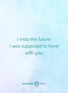 Ik mis je zo... | Een quote over het afscheid, het verdriet en het gemis na de dood van een geliefde. Vind meer inspiratie over de uitvaart en rouwen op http://www.rememberme.nl