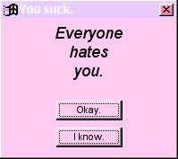 Everyone hates you.