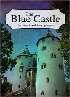 The Blue Castle: (Illustrated) eBook: Lucy Maud Montgomery: Amazon.ca: Books Lm Montgomery, Castle In The Sky, Book Writer, Kindred Spirits, Page Turner, Anne Of Green Gables, Authors, Writers, Good Books