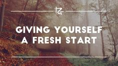 Giving Yourself a Fresh Start
