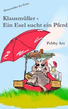 Leseproben für kleine Schmökerratten: Klausmüller - Ein Esel sucht ein Pferd von Pebby A...