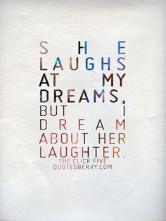 """She laughs at my dreams, but I dream about her laughter."""" - The ..."""