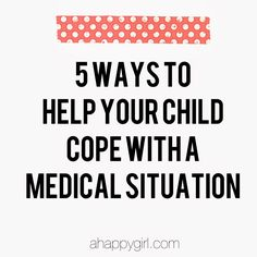 5 Ways To Help Your Child Cope With A Medical Situation