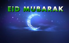 """Best wishes to you and your family for Happy and Blessed EID """"Eld Mubarak"""""""