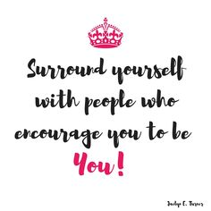 Be you, and surround yourself with people who encourage you to be you! Who People, Healthy Mind, Encouragement Quotes, Live For Yourself, Life Is Good, Mindfulness, Inspirational Quotes, Life Coach Quotes, Well Trained Mind
