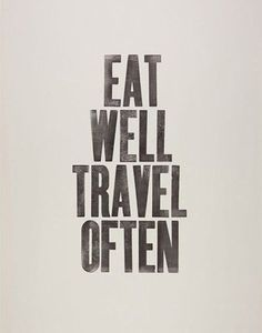 "Recipy for a good life:  ""Eat Well. Travel Often"".  #inspirational #travel #quotes romesuiterome.com"
