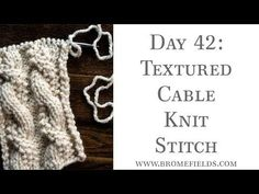 Day 42 : Textured Cable Knit Stitch : #100daysofknitstitches – Brome Fields