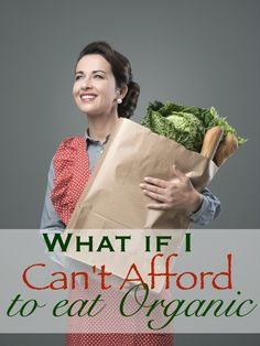What if I Can't Afford Organic Food?!  Here are some things you might want to think about.