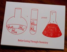 Better Loving Through Chemistry. Really nice card for the geek in your life. <3 via Etsy.