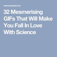 32 Mesmerising GIFs That Will Make You Fall In Love With Science