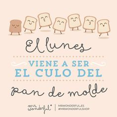 El lunes viene a ser el culo del pan de molde Mr Wonderful