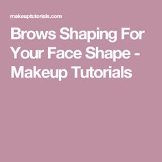 Brows Shaping For Your Face Shape - Makeup Tutorials