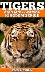 TIGERS: Fun Facts and Amazing Photos of Animals in Nature (Amazing Animal Kingdom Book 11) Have you always wanted to know all about tigers? Well, you have sure come to the right place! In TIGERS: Fun Facts and Amazing Photos of Animals in Nature, you will uncover all the answers.