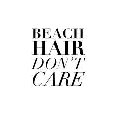 Beach hair don't care.