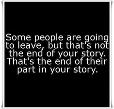 Some People Are Going To Leave But Thats Not Then End Of Your Story Thats The End Of Thier Part In Your Story - Stress Quote