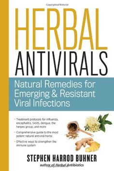 Herbal Antivirals: Natural Remedies for Emerging & Resistant Viral Infections by Stephen Harrod Buhner,http://www.amazon.com/dp/1612121608/ref=cm_sw_r_pi_dp_fAqftb17KCAD5Y4H