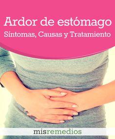 #Ardor de #Estomago: Qué es, Síntomas, Causas y Tratamiento #RemediosNaturales