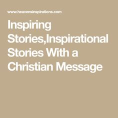 Inspiring Stories,Inspirational Stories With a Christian Message