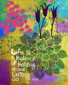 Life is a balance of holding on and letting go  #quote #inspiration