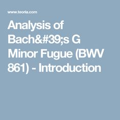 Analysis of Bach's G Minor Fugue (BWV 861) - Introduction