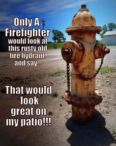 Omg I happen to have one of these on my front step. Married to a firefighter, yes, I am.