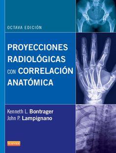 Proyecciones radiológicas con correlación anatómica. Kenneth Bontrager. Elsevier, 2014