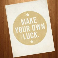 Make Your Own Luck 8x10 Art print   inspirational by LuciusArt, $18.00