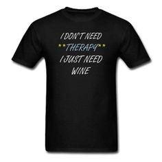 I don't need therapy, I just need wine #Gildan #GraphicTee