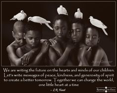 We are writing the future on the hearts and minds of our children. Let's write messages of peace, kindness, and generosity of spirit to create a better tomorrow. Together we can change the world, one little heart at a time #peace #children #kindness #makeitcount #future #generosity