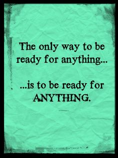 The only way to be ready for anything...is to be ready for anything. Great article by Daisy Luther