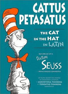 Cattus Petasatus: The Cat in the Hat in Latin (Latin Edition) by Dr. Seuss. $24.80. Save 20% Off!. http://onemoment4u.org/showme/dpsfw/0s8f6w5c1s6m4w7v1d1r.html. Author: Dr. Seuss. Publisher: Bolchazy-Carducci Publishers; Latin language edition (June 1, 2000). Publication Date: June 1, 2000. Recommended for Ages 4 and up. 75 pages